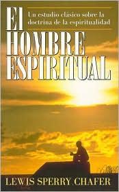 El Hombre Espiritual: Un Estudio Clasico Sobre la Doctrina de la Espiritualidad