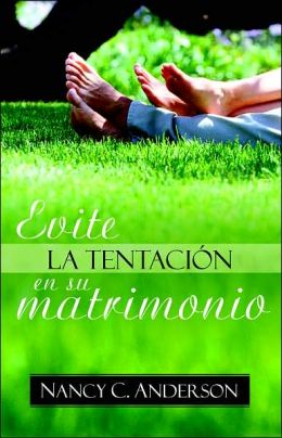 Evite la tentacion en su matrimonio (Avoiding the Greener Grass Syndrome)