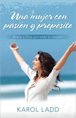 Una mujer con pasión y propósito: Busca a Dios con todo tu corazón