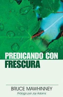 Predicando con frescura: Preaching with Freshness