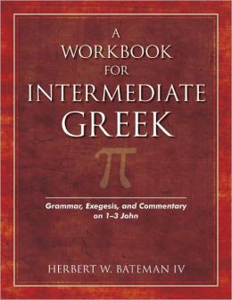 A Workbook for Intermediate Greek: Grammar, Exegesis, and Commentary on 1-3 John [With CDROM]