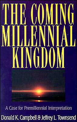 The Coming Millennial Kingdom: A Case for Premillennial Interpretation
