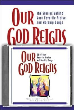 Our God Reigns: The Stories Behind Your Favorite Praise and Worship Songs