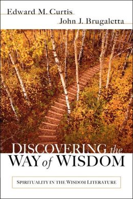 Discovering the Way of Wisdom: Spirituality in the Wisdom Literature