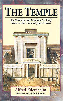 The Temple: Its Ministry and Services as They Were at the Time of Jesus Christ