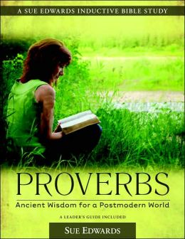 Proverbs: Ancient Wisdom for a Postmodern World