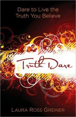 TruthDare: Dare to Live the Truth You Believe