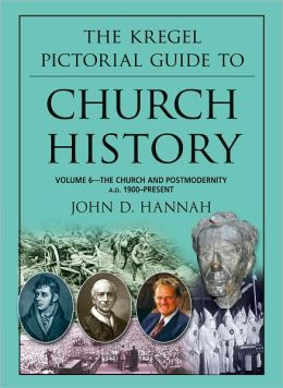 The Kregel Pictorial Guide to Church History: The Church and Postmodernity (1900-Present)