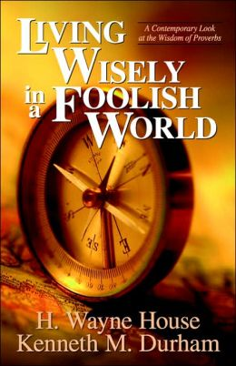 Living Wisely in a Foolish World: A Contemporary Look at the Wisdom of Proverbs