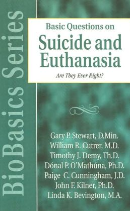 Basic Questions on Suicide and Euthanasia: Are They Ever Right? (BioBasics Series)