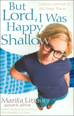 But Lord, I Was Happy Shallow: Lessons Learned in the Deep Places
