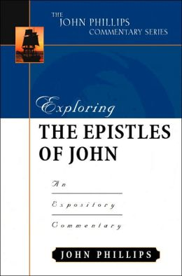 Exploring the Epistles of John: An Expository Commentary