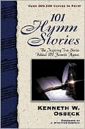 101 Hymn Stories: The Inspriring True Stories Behind 101 Favorite Hymmns