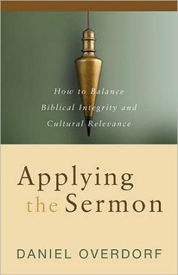 Applying the Sermon: The Search for Biblical Integrity and Cultural Relevance