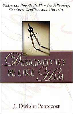 Designed to be Like Him: Understanding God's Plan for Fellowship, Conduct, Conflict, and Maturity