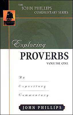 Exploring Proverbs 1-18: An Expository Commentary