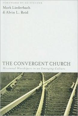 Convergent Church: Missional Worshipers in an Emerging Culture