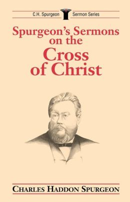 Spurgeon's Sermons on the Cross of Christ