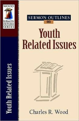 Sermon Outlines on Youth-Related Issues (Easy-to-use Sermon Outline Series)