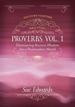 Proverbs, Vol 1: Discovering Ancient Wisdom for a Postmodern World