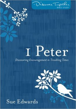 1 Peter: Discovering Encouragement in Troubling Times