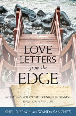 Love Letters from the Edge: Meditations for Those Struggling with Brokenness, Trauma, and the Pain of Life