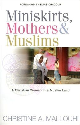 Miniskirts, Mothers & Muslims: A Christian Woman in a Muslim Land
