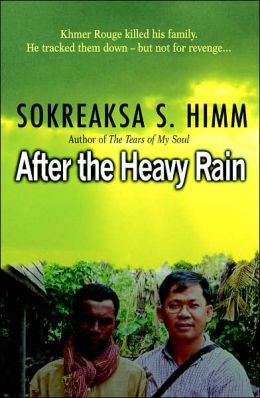 After the Heavy Rain: The Khmer Rouge Killed His Family - He Tracked Them Down--But Not for Revenge ...