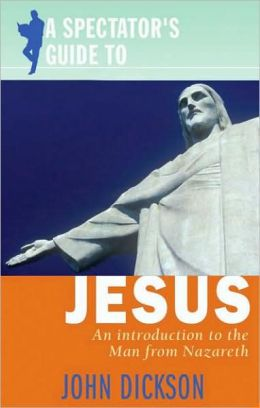 Spectator's Guide to Jesus, A: An Introduction to the Man from Nazareth