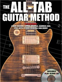 The All-Tab Guitar Method: Learn to Play Guitar Without Learning Standard Notation!