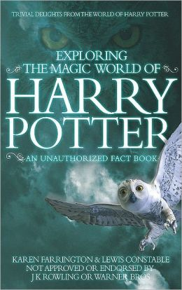 Exploring The Magic World Of Harry Potter: An Unauthorized Fact Book