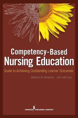 Competency Based Nursing Education: Guide to Achieving Outstanding Learner Outcomes
