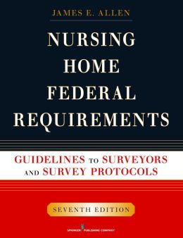 Nursing Home Federal Requirements: Guidelines to Surveyors and Survey Protocols, 7th Edition
