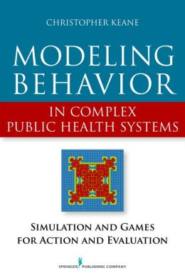 Modeling Behavior in Complex Public Health Systems: Simulation and Games for Action and Evaluation