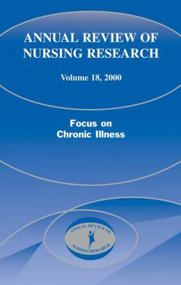 Annual Review of Nursing Research, Volume 18, 2000: Focus on Chronic Illness