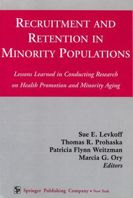 Recruitment and Retention in Minority Populations: Lessons Learned in Conducting Research on Health Promotion and Minority Aging