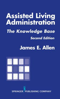 Assisted Living Administration: The Knowledge Base, Second Edition