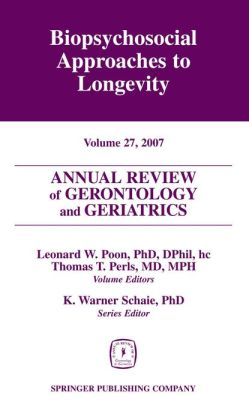 Annual Review of Gerontology and Geriatrics, Volume 27, 2007: Biopsychosocial Approaches to Longevity