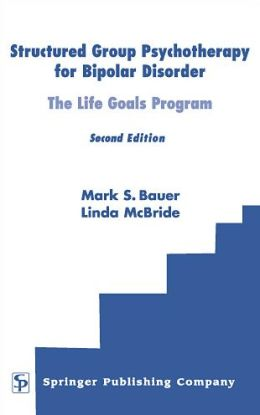 Structured Group Psychotherapy for Bipolar Disorder: The Life Goals Program, Second Edition