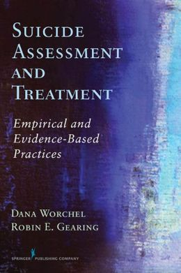 Suicide Assessment and Treatment: Empirical and Evidence-Based Practices