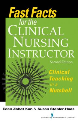 Fast Facts for the Clinical Nursing Instructor, Second Edition: Clinical Teaching in a Nutshell
