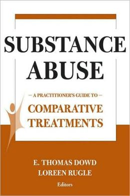 Substance Abuse: A Practitioner's Guide to Comparative Treatments