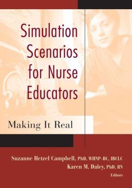 Simulation Scenarios for Nurse Educators: Making it Real