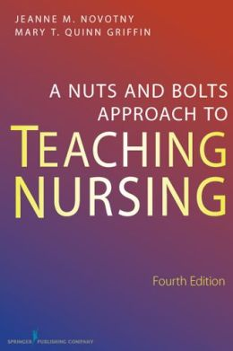 A Nuts and Bolts Approach to Teaching Nursing, Fourth Edition