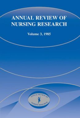 Annual Review of Nursing Research, Volume 3, 1985