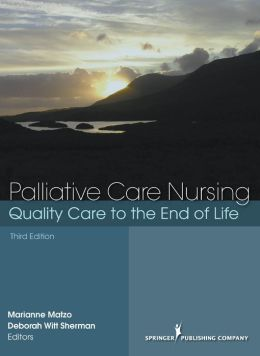Palliative Care Nursing, Third Edition: Quality Care to the End of Life