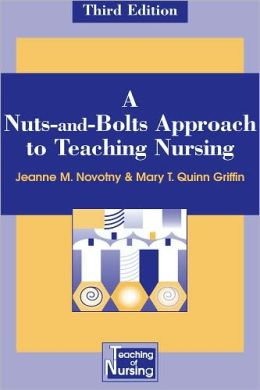 A Nuts-and-Bolts Approach to Teaching Nursing: Third Edition