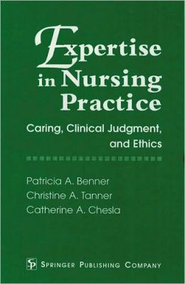 Expertise in Nursing Practice: Caring, Clinical Judgment, and Ethics