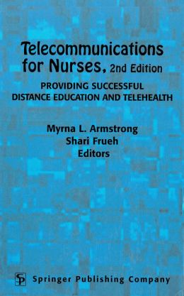 Telecommunications for Nurses: Providing Successful Distance Education and Telehealth, Second Edition