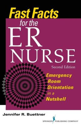 Fast Facts for the ER Nurse, 2e: Emergency Room Orientation in a Nutshell